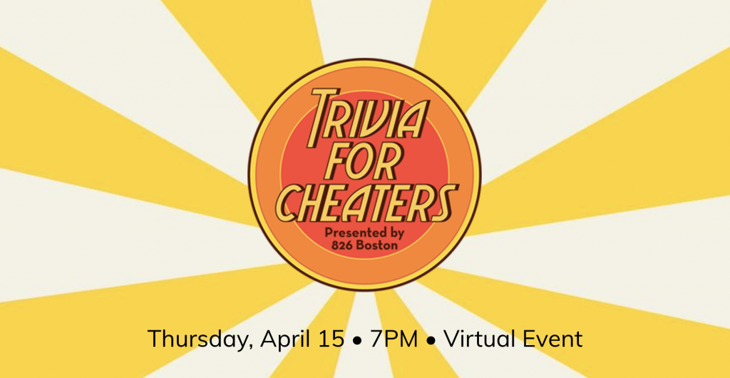 Join 826 Boston on April 15 for Trivia for Cheaters!